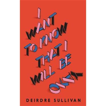 Deirdre Sullivan I Want to Know That I Will Be Okay