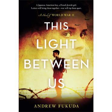Andrew Fukuda This Light Between Us: A Novel of World War II