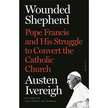 Austen Ivereigh Wounded Shepherd