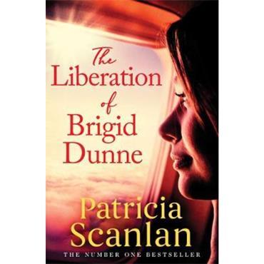 Patricia Scanlan THE LIBERATION OF BRIGID DUNNE