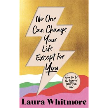 Laura Whitmore NO ONE CAN CHANGE YOUR LIFE EXCEPT FOR YOU