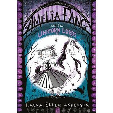 Laura Ellen Anderson Amelia Fang and the Unicorn Lords (Amelia Fang, Book 2)