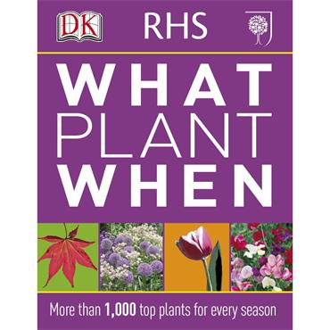 DK  RHS What Plant When: More than 1,00 Top Plants for Every Season