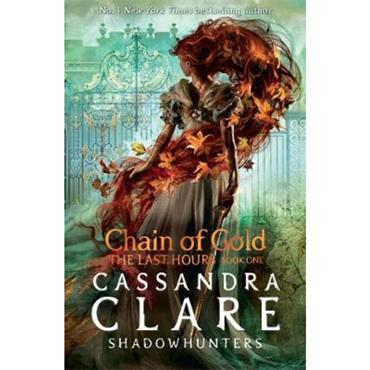 Cassandra Clare Chain of Gold (The Last Hours, Book 1)