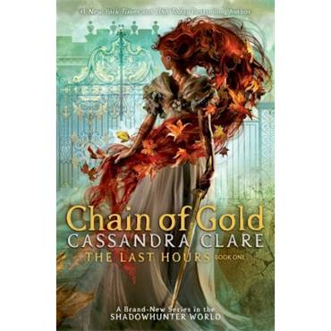 Chain of Gold (The Last Hours Book 1) - Cassandra Clare