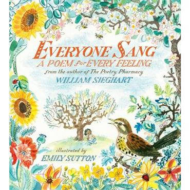 William Sieghart & Emily Sutton Everyone Sang: A Poem for Every Feeling