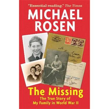 Michael Rosen The Missing: The True Story of My Family in World War II