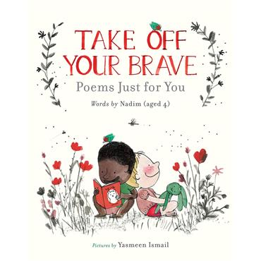 Nadim & Yasmeen Ismail Take Off Your Brave: Poems Just for You