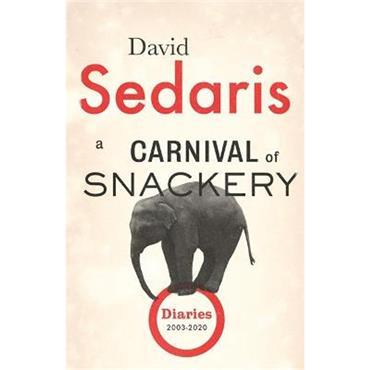 David Sedaris A Carnival of Snackery: Diaries: Volume Two