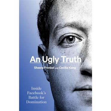 Sheera Frenkel and Cecilia Kang An Ugly Truth Inside Facebook's Battle for Domination