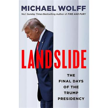 Michael Wolff Landslide: The Final Days of the Trump Presidency