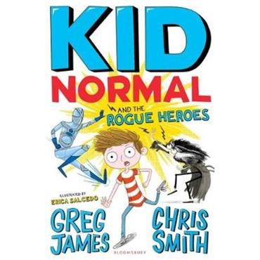 Greg James Kid Normal and the Rogue Heroes: Kid Normal 2