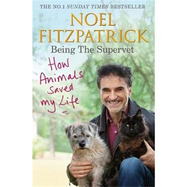 Noel Fitzpatrick How Animals Saved My Life: Being the Supervet