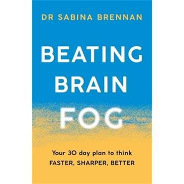 Sabina Brennan BEATING BRAIN FOG Your 30-Day Plan to Think Faster, Sharper, Better.