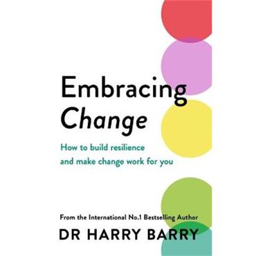 Dr. Harry Barry Embracing Change: How to build resilience and make change work for you