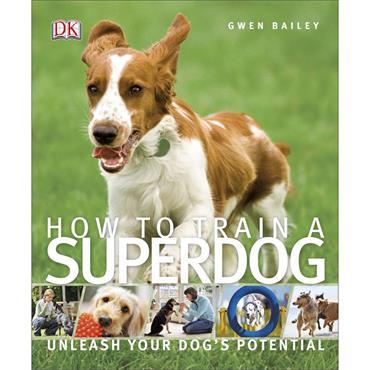 Gwen Bailey How to Train A Superdog