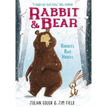 Julian Gough Rabbit and Bear: Rabbit's Bad Habits (Book 1)