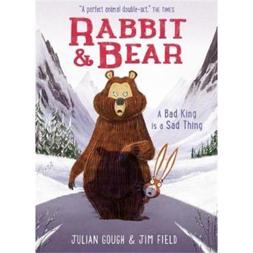 Julian Gough & Jim Field Rabbit and Bear: A Bad King is a Sad Thing (Book 5)