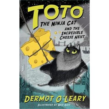 Dermot O'Leary Toto the Ninja Cat and the Incredible Cheese Heist: Book 2