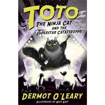 Dermot O'Leary Toto the Ninja Cat and the Superstar Catastrophe: Book 3