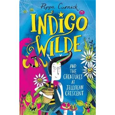 Pippa Curnick Indigo Wilde and the Creatures at Jellybean Crescent (Book 1)