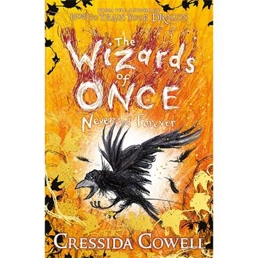 Cressida Cowell The Wizards of Once: Never and Forever: Book 4