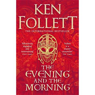 Ken Follett The Evening and the Morning (Prequel to The Pillars of the Earth, A Kingsbridge Novel)