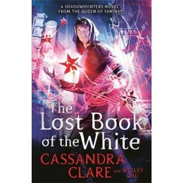Cassandra Clare & Wesley Chu The Lost Book of the White (The Eldest Curses, Book 2)
