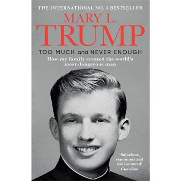 Mary L. Trump Too Much and Never Enough: How My Family Created the World's Most Dangerous Man