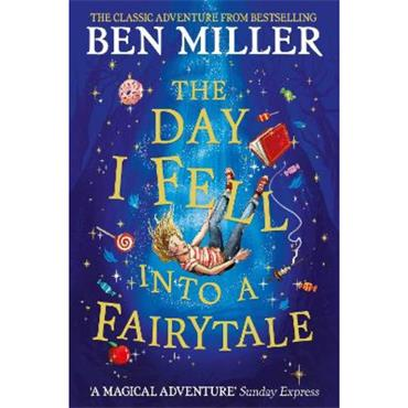Ben Miller The Day I Fell Into a Fairytale: The bestselling classic adventure