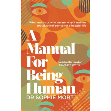 Dr Sophie Mort A Manual for Being Human