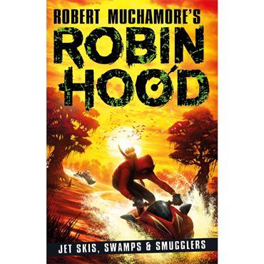 Robert Muchamore Robin Hood: Jet Skis, Swamps & Smugglers (Book 3)