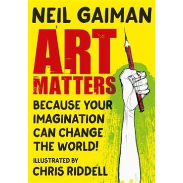 Neil Gaiman and Chris Riddell Art Matters: Because Your Imagination Can Change the World