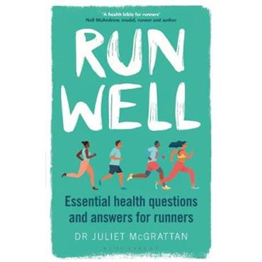 Dr Juliet Mc Grattan Run Well: Essential health questions and answers for runners