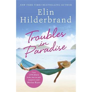 Elin Hilderbrand Troubles in Paradise (Paradise series, Book 3)