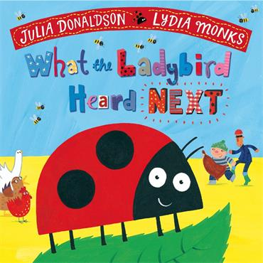 Julia Donaldson & Lydia Monks What the Ladybird Heard Next