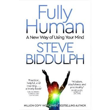 Steve Biddulph Fully Human: A New Way of Using Your Mind