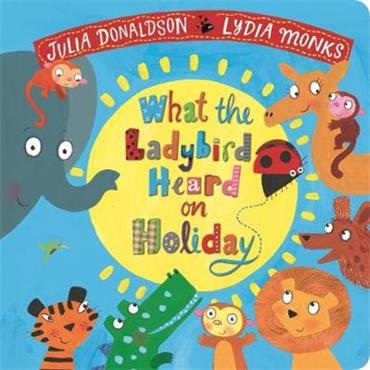 Julia Donaldson & Lydia Monks What the Ladybird Heard on Holiday