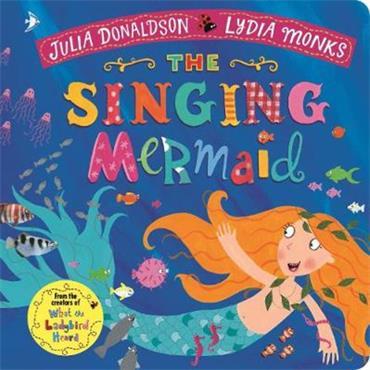 Julia Donaldson & Lydia Monks The Singing Mermaid
