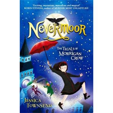 Jessica Townsend The Trials of Morrigan Crow (Nevermoor, Book 1)