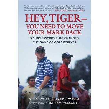 Steve Scott & Tripp Bowden Hey, Tiger-You Need to Move Your Mark Back