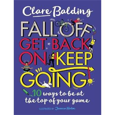 Clare Balding Fall Off, Get Back On, Keep Going: 10 ways to be at the top of your game!
