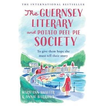 Mary Ann Schaffer & Annie Barrows The Guernsey Literary and Potato Peel Pie Society