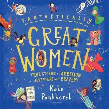 Kate Pankhurst Fantastically Great Women: True Stories of Ambition, Adventure and Bravery