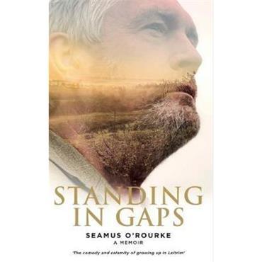 Seamus O' Rourke STANDING IN GAPS -  A Memoir