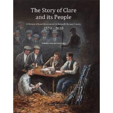Dr. Matthew Potter & Dr. John Tracey The Story of Clare and its People 1570-2020 (Hardback)