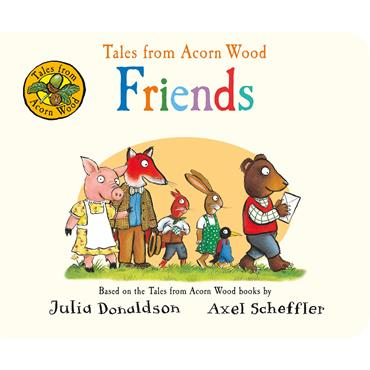 Julia Donaldson and Axel Scheffler Tales from Acorn Wood: Friends