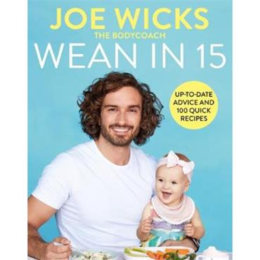 Joe Wicks Wean in 15: Up-to-date Advice and 100 Quick Recipes