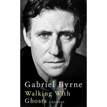 Walking with Ghosts: A Memoir  - Gabriel Byrne