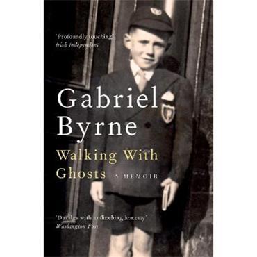 Gabriel Byrne Walking With Ghosts: A Memoir